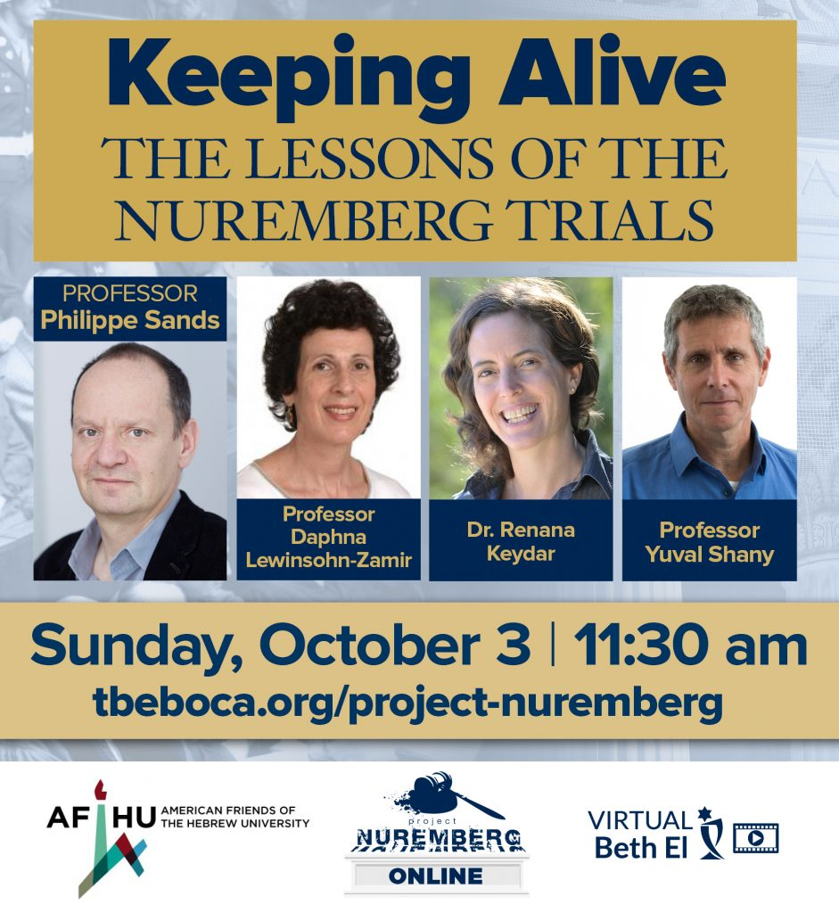 Keeping Alive the Lessons of the Nuremberg Trials, virtual event graphic hosted by Temple Beth El of Boca Raton and American Friends of Hebrew University with Project Nuremberg Online. With speakers Philippe Sands, Daphna Lewinsohn-Zaphir, Dr. Renana Keydar, and Yuval Shany